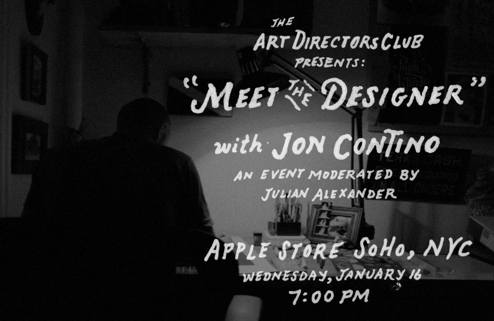 "joncontino:  The Art Directors Club Presents: Jon Contino at the Apple Store SoHo, in New York City. Moderated by Julian Alexander of Slang, Inc. We will be talking about some of my favorite projects from the past and all the good and bad in between! The event will take place Wednesday, January 16 at 7pm. Limited seating available, make sure you get there early!!!  More information available on the Apple SoHo website.   I kinda like the ""horror Film"" style poster."