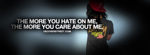 The More You Hate On Me Quote Facebook Cover