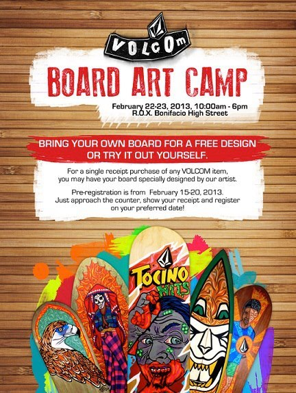 """Join VOLCOM as BGC launches it's very first Art Festival called Art BGC 2013. Visit our tent in front of ROX on Feb 22-23, 2013, and have your surfboards, skateboards, longboards specially designed by our artist!"" Volcom Philippines"