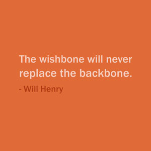 Quote Of The Day: May 18, 2013The wishbone will never replace the backbone. ― Will HenryView Post