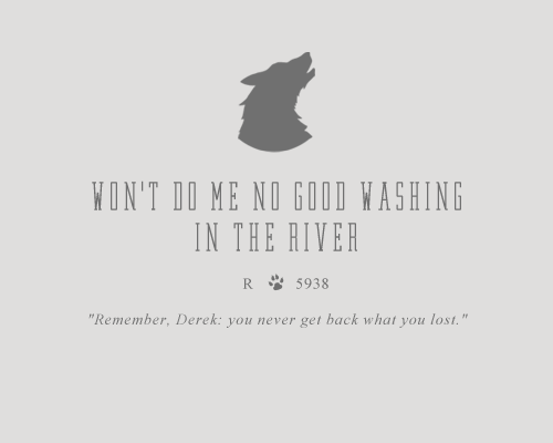 Won't Do Me No Good Washing in the River