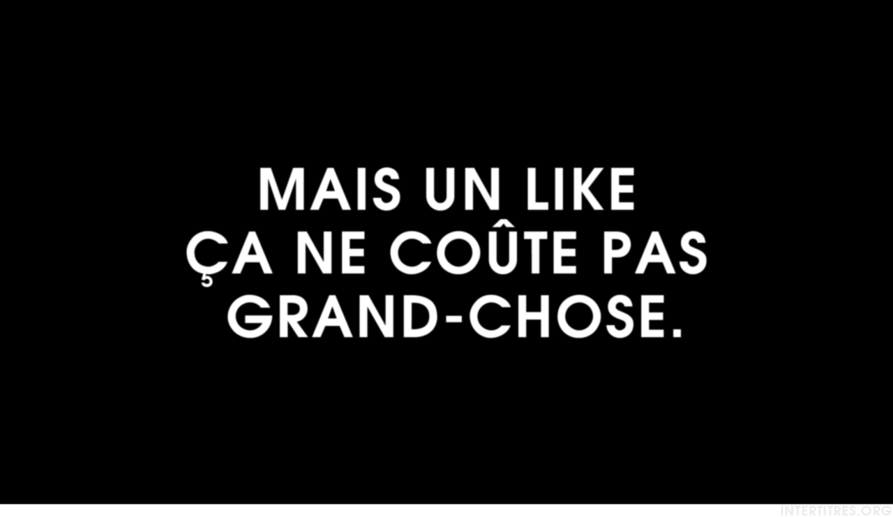 intertitres:  Mais un like ça ne coûte pas grand-chose.