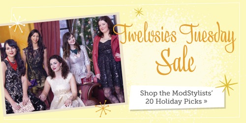 Today only: A very, merry Twelvsies Tuesday Sale! Shop the ModStylists' 20 fave gift pics for 20% off!