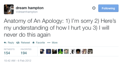 "misotrashy:  knitmeapony:  ONE TWEET. THIS FIT IN ONE TWEET. IF YOU FUCK IT UP YOU HAVE NO EXCUSE.  So much of this. An apology is NOT ""I'm sorry BUT here's why I'm totally in the right and think I did nothing wrong."""