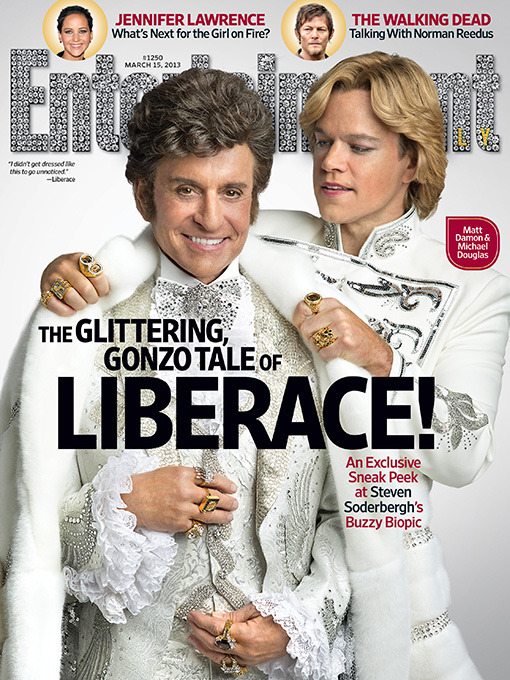 "Not 'Too Gay' For The CoverMichael Douglas as Liberace and Matt Damon as his younger lover appear on the cover of the new Entertainment Weekly. This is the HBO movie that Director Steven Soderbergh said major movie distributors passed over because it was considered ""too gay"" for the big screen. ""Nobody would make it. We went to everybody in town. They said it was too gay,"" Soderbergh told The New York Post in January while promoting Behind the Candelabra."