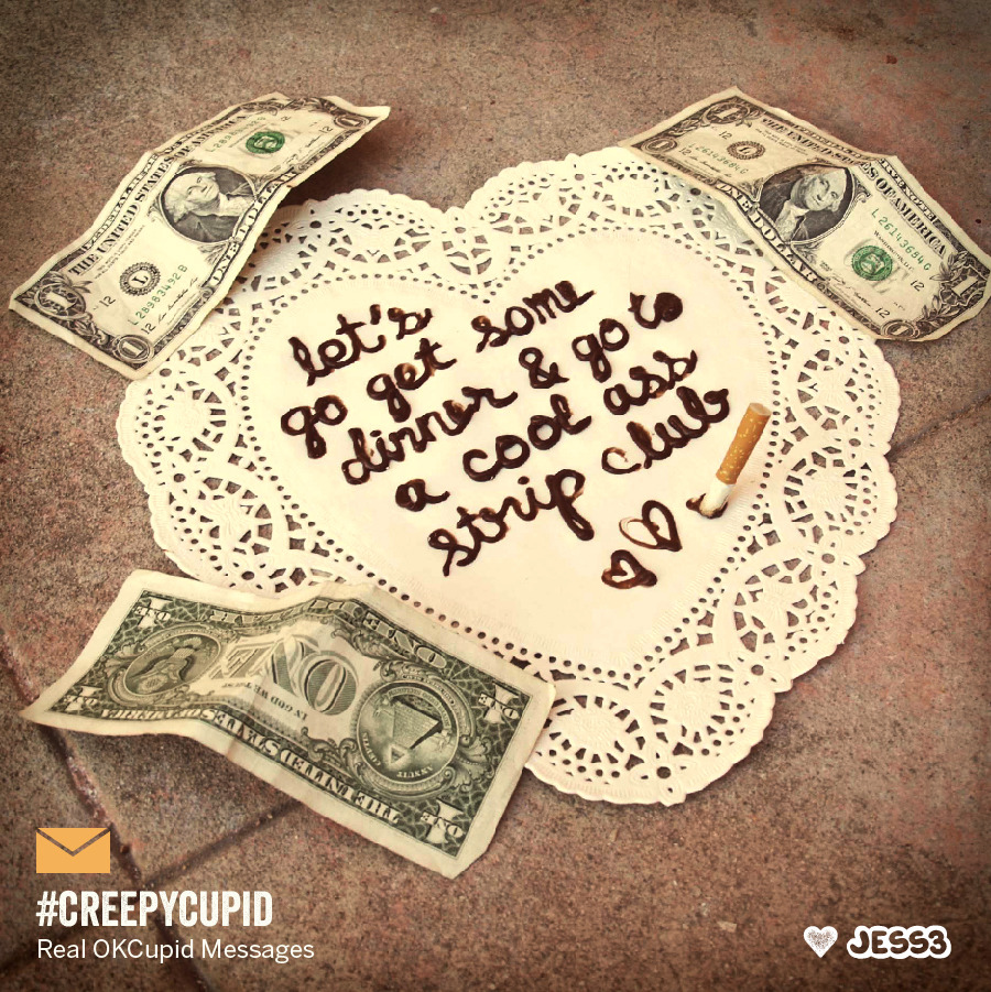 """Let's go get some dinner & go to a cool ass strip club""Creepy Cupid: http://jes3.com/12JL8Zm"