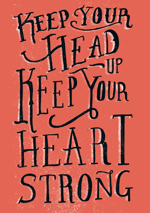herkindoftea:  Keep your mind set in your ways, keep your heart strong.