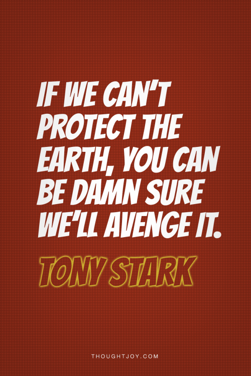 "thoughtjoy:  ""If we can't protect the earth, you can be damn sure we'll avenge it."" —  Tony Stark"