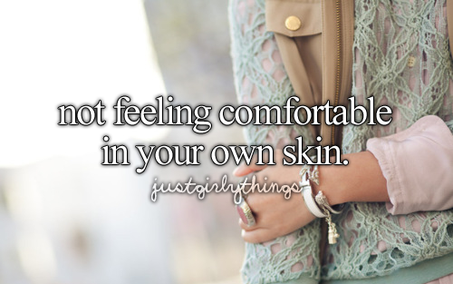 :\ i wish i could feeeel comfortable