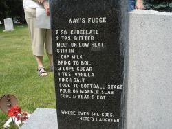 "cosmictuesdays:  nadiacreek:  coelasquid:  deformutilated:  Fudge recipe on a headstone  I feel like I should make this just to be able to say a dead person taught me how to make it. Maybe I'll do it for Halloween.  I desperately hope that she spent her entire life telling people that they could have her fudge recipe ""over my dead body.""  That last comment is absolutely worth reblogging."