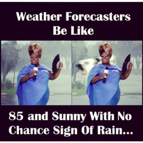 infamousdior:  THEY FOREVER LYING!!!! #WEATHER #Weatherman #Forcast #News #TodaysForecast  OOOOH oh shit dawg yeah we are forever lying!. Also, you spelt forecast wrong and your caption doesn't make any sense…