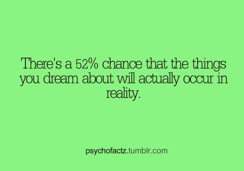 psychofactz:  More Facts on Psychofacts :)  THERE IS A 52% CHANCE THAT I'M GOING TO SLEEP WITH EMMA WATSON