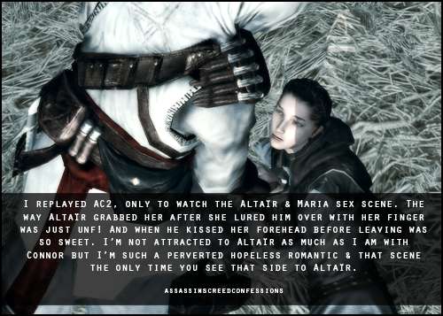 assassinscreedconfessions:  I replayed AC2, only to watch the Altaïr & Maria sex scene. The way Altaïr grabbed her after she lured him over with her finger was just unf! And when he kissed her forehead before leaving was so sweet. I'm not attracted to Altaïr as much as I am with Connor but I'm such a perverted hopeless romantic & that scene the only time you see that side to Altaïr.