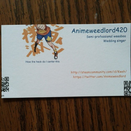 Oh yeah I almost forgot I met animeweedlord420… here's his offish biz card