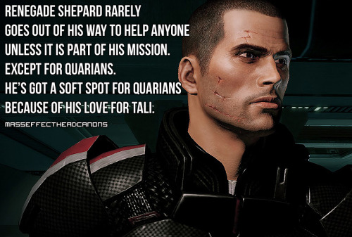"""Renegade Shepard rarely goes out of his way to help anyone unless it is part of his mission.  Except for Quarians.  He's got a soft spot for Quarians because of his love for Tali."" Submitted by shades-of-silver."