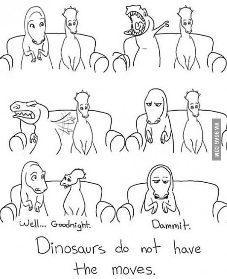 felistella:  9gag:  T Rex doesn't have the moves   Dammit.