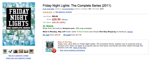 annaverity:  Friday Night Lights: The Complete Series is $39.99 from Amazon today. You know you want to.