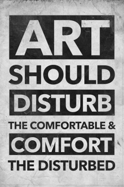 artcomesfirst:  Art should disturb