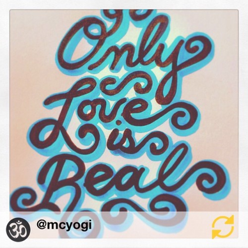 Only LOVE is REAL ->RG @mcyogi: New drawing by #mcyogi #onlyloveisreal @mcyogi #mantra #regramapp #love #amore