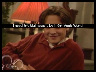 girlmeetsworid:  We NEED Eric Matthews.
