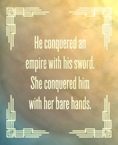 """He conquered an empire with his sword. She conquered HIM with her bare hands.""  -Scott Aukerman reciting a fan-submitted catchphrase on Comedy Bang Bang ep. 201"