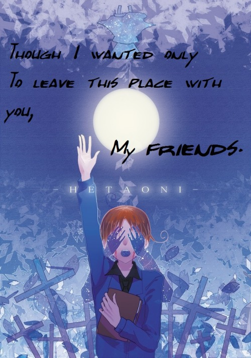 Though I wanted onlyTo leave this place with you,My friends.