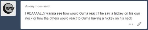 ask-saioumota:  Ouma : It has to be one of you !