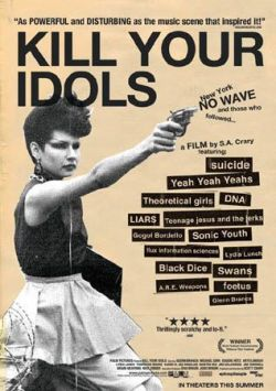Kill your Idols. New York NO WAVE and those who followed.  This was a great film, can't find it on DVD that easily but its now on Netflix apparently.
