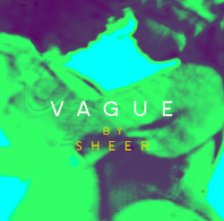 SHEER - VAGUE - LUV EP, ALBUM ART. 2013 www.vonleela.com DIGITAL DOWNLOAD
