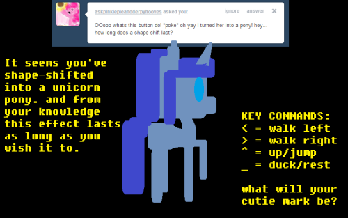thesoundofgeeks:  You are now a pony. The game has started. Your goal, to reach the final boss battle and be free into the world as prince/princess of the universe  OOOooooo A unicorn!
