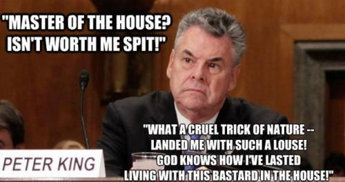 lesfiscalmiserables:  Peter King is furious at Master of the House Boehner for denying his constituents Sandy relief money.