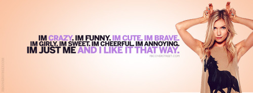 Crazy Funny Cute Im Me And I Like It Quote Facebook Cover