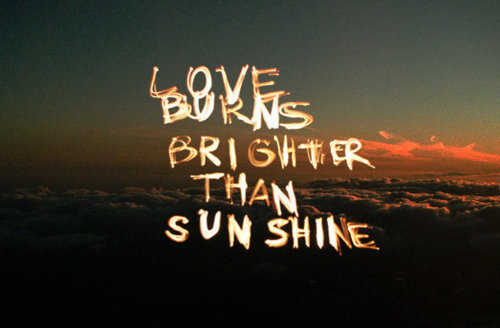 …love burns <3