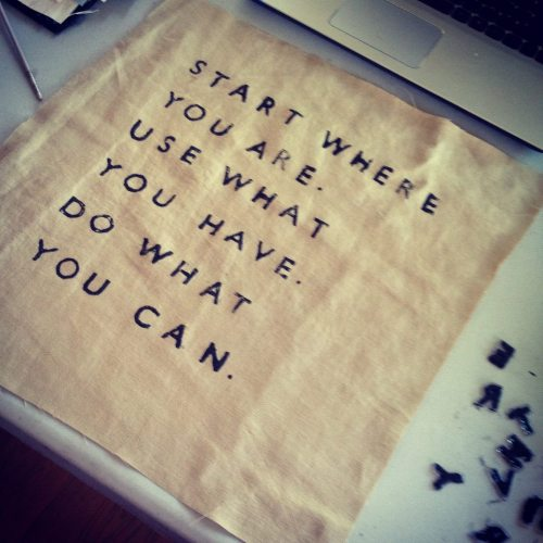 Start where you are.  Use what you have.  Do what you can. #manifestomonologues
