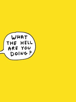 "David Shrigley ""what the hell are you doing?"" … nothing"