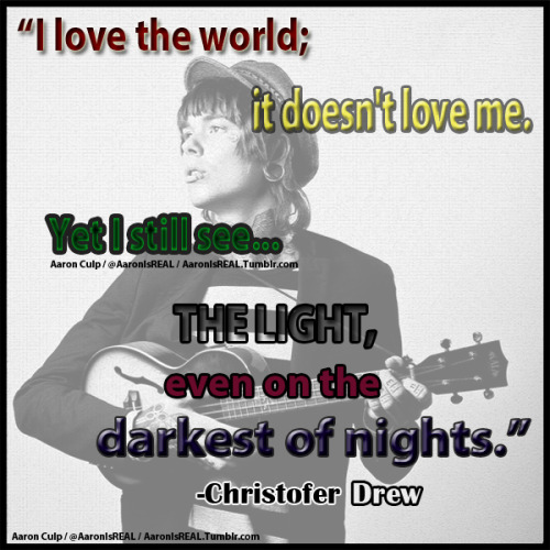 """THE LIGHT"" -Christofer Drew (Quote/Lyric Pic) Background Photo via LovewayRecords My Twitter: @AaronIsREAL"