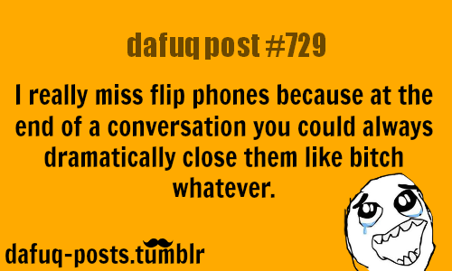 "dafuq-postz:  flip phones are  the best! FOR MORE OF ""DAFUQ POSTS"" click HERE <—- funny, and relatable quotes"