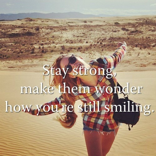 sayingimages:  Stay strong, make them wonder how you're still smilingFOLLOW SAYING IMAGES FOR MORE GREAT PICTURES QUOTES