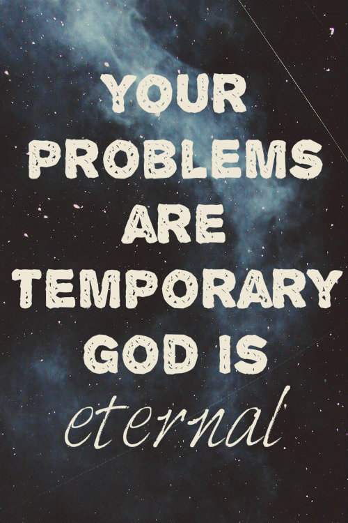 spiritualinspiration:  For our light and momentary troubles are achieving for us an eternal glory that far outweighs them all (2 Corinthians 4:17, NIV.) Aren't you glad that your troubles and trials are only temporary? In fact, today's verse tells us they are momentary. Compared with eternity, our troubles don't last long at all! As you stand strong in faith during times of adversity, scripture says that you are achieving eternal glory. When you confess your trust and reliance on God, you are passing the test. If you are in the middle of tough times today, look to Jesus! The Bible says that He is the Author and Finisher of your faith. He is the one who writes faith on your heart and then develops it to completion on the inside of you. Your part is to open your heart and choose words of faith and victory. Remember, your words set the course for your life. As you remind yourself that your troubles are only momentary and confess your trust and hope in Him, you will see His hand moving in your life. Focus on that eternal glory every day. As you do, you'll move forward in victory and experience all He has for you!