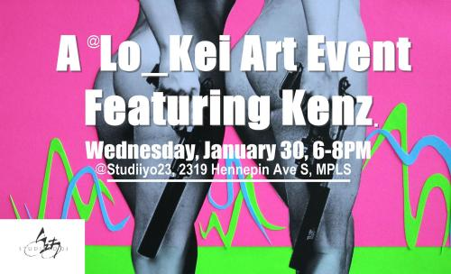 A Lo_Kei Art Event ft. Kenz. Wednesday, January 23rd, 6-8pm  At Studiiyo23 - 2319 Hennepin Ave S Uptown MPLS