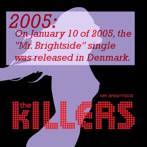 "2005: On January 10 of 2005, the ""Mr. Brightside"" single was released in Denmark."