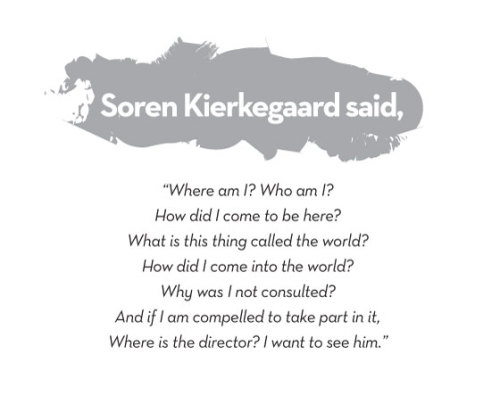 "toomuchmiseryrightnow:  ""Where is the director? I want to see him."" -Kierkegaard"