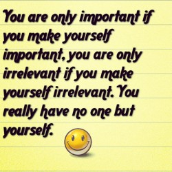 #textgram #importance #irrelevant #youhavetodoit no one can do for you like you! You must first make yourself happy!