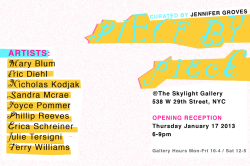 Group show, featuring artists: Mary Blum, Eric Diehl, Nicholas Kodjak, Sandra Mcrae, Joyce Pommer, Phillip Reeves, Erica Schreiner, Julie Tersigni & Terry Williams  Reception: Thurs, Jan 17th, 6-9pm @ The Skylight Gallery in Chealsea, NYC The show runs Jan 14th - Feb 22nd