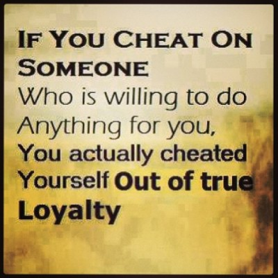 freemefromeverything:  If you #cheat on #someone who is willing to do #anything for you, you actually #cheated on #yourself out of #true #loyalty #life #reality #relationship #love #sin #mistakes