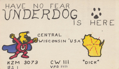 Underdog - Central Wisconsin QSL cards have been used by Citizen Band (CB) radio folks for many years to indicate that they have talked together on a certain radio frequency, date and time.