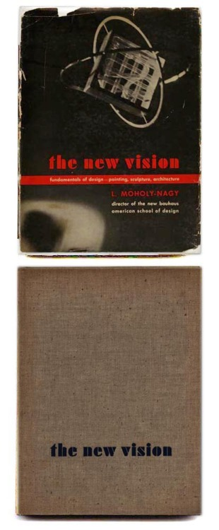 Laszlo Moholy-Nagy: 'The new vision: Fundamentals of Design, Painting, sculpture', 1938.