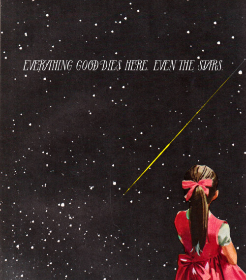 nevver:  Everything good dies here. Even the stars.