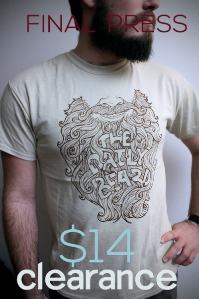 If you've been thinking about getting an 'Incredibeard' shirt  now's the time. they're $14 and after they sell out they're gone.   http://www.dailybeardstore.com/