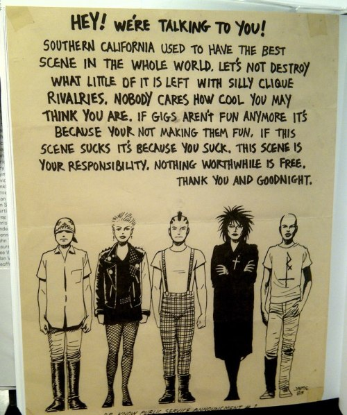 This is every kind of right. 1983 SoCal punk scene PSA poster by Jaime Hernandez of Love and Rockets comic 'fame'. Rember, whatever your scene, it's your responsibility to have it not suck. F'r realz. via tsunamiki. PS you'll be forgiven when you think that's Gaiman's 'Death' in the illustration above, that only makes it better.